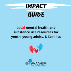 Links to the Impact Guide that has information for local mental health and substance use resources for youth, young people, and families.